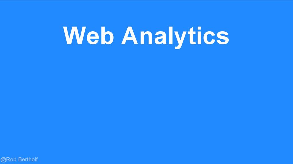@Rob Bertholf Web Analytics