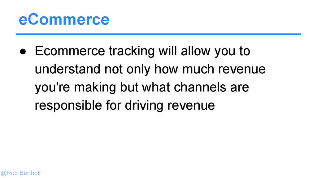 @Rob Bertholf eCommerce ● Ecommerce tracking wi...