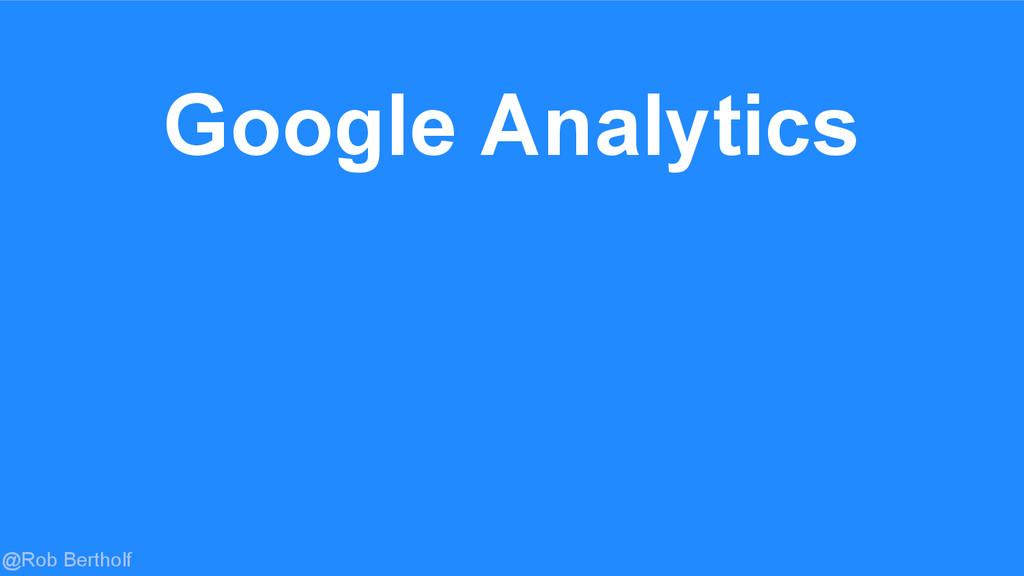 @Rob Bertholf Google Analytics
