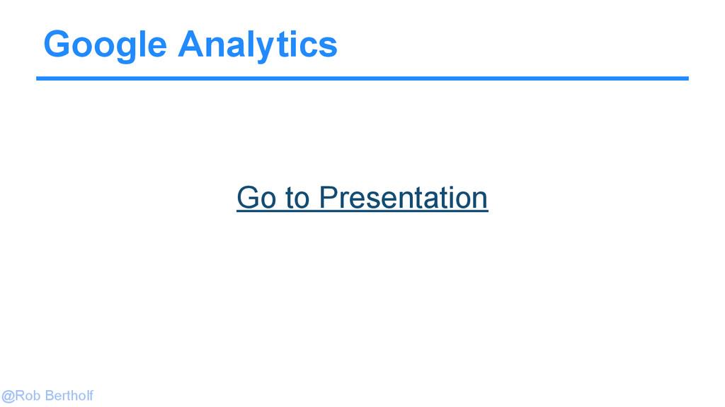 @Rob Bertholf Google Analytics Go to Presentati...