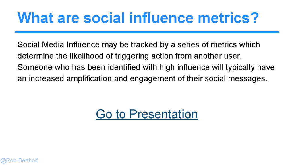 @Rob Bertholf What are social influence metrics...
