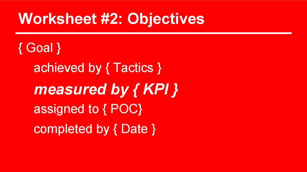 Worksheet #2: Objectives { Goal } achieved by {...