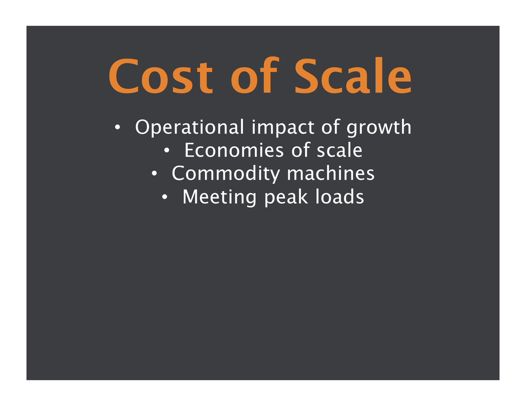 Cost of Scale • Operational impact of growth ...