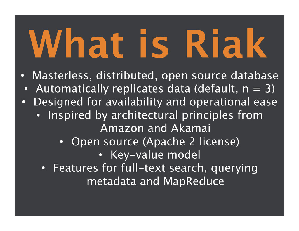 What is Riak • Masterless, distributed, open ...