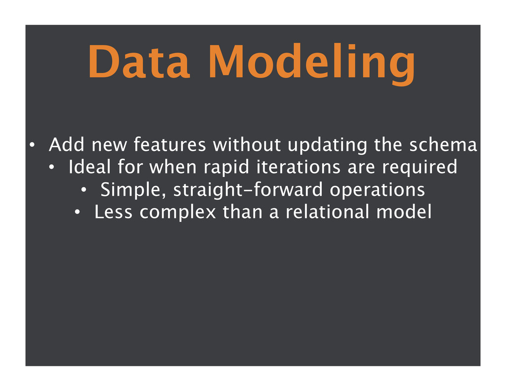 Data Modeling  • Add new features without up...