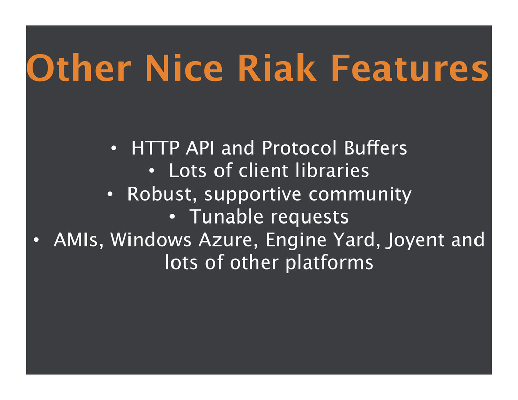 Other Nice Riak Features  • HTTP API and Pro...