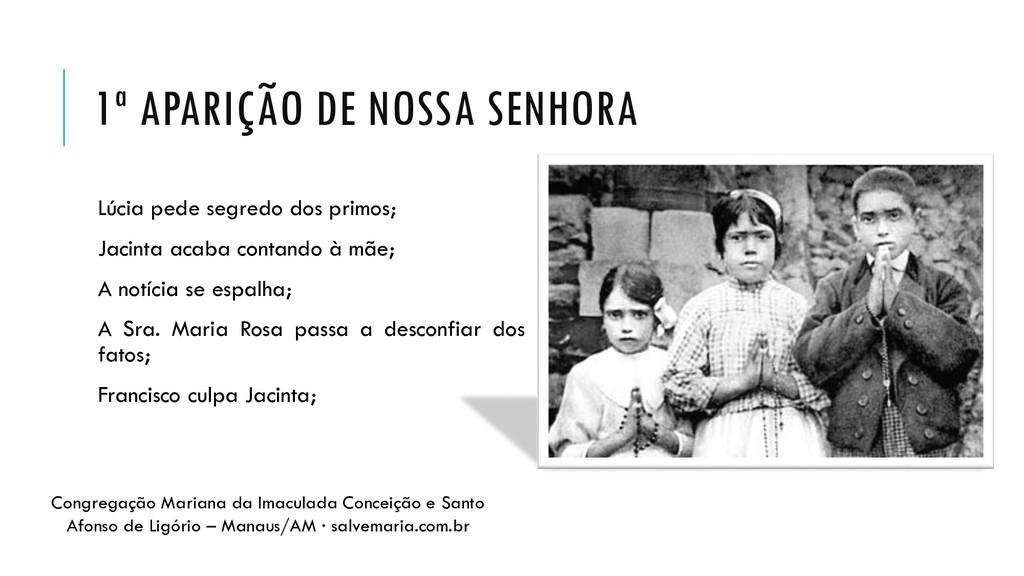 1ª APARIÇÃO DE NOSSA SENHORA Lúcia pede segredo...