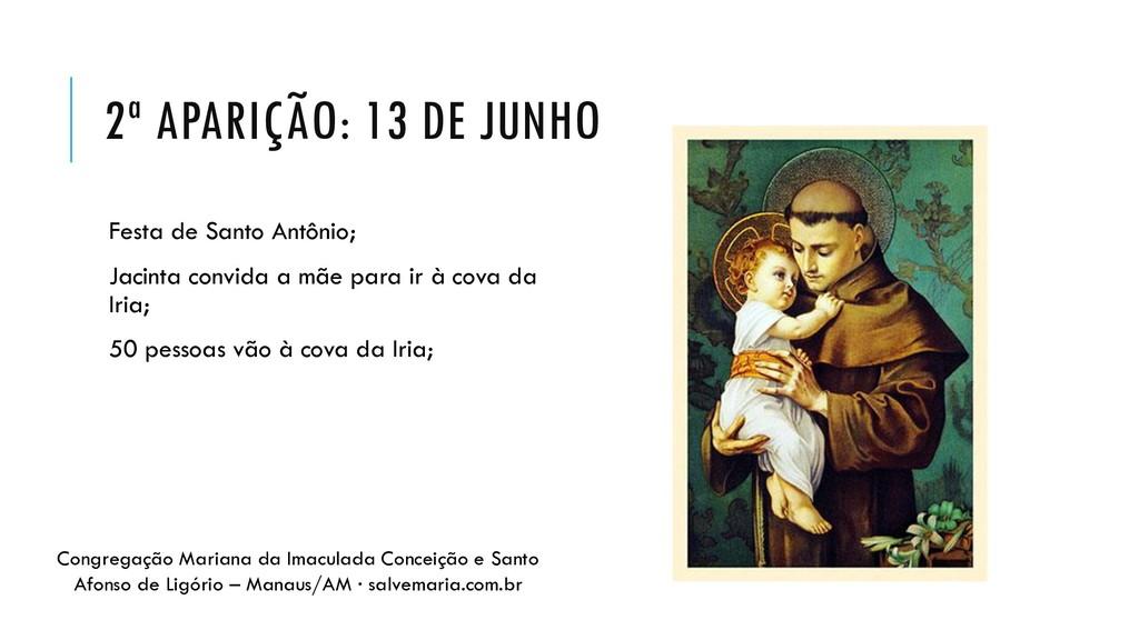 2ª APARIÇÃO: 13 DE JUNHO Festa de Santo Antônio...