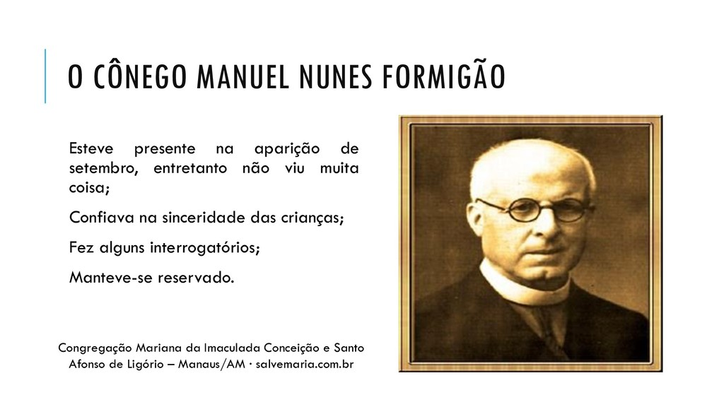 O CÔNEGO MANUEL NUNES FORMIGÃO Esteve presente ...