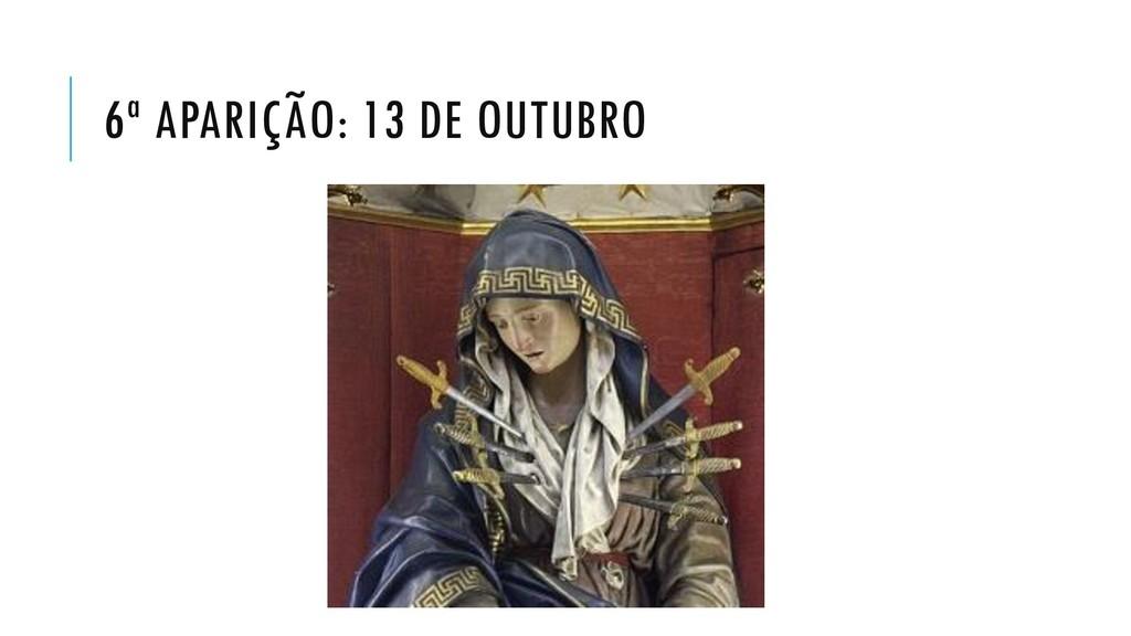 6ª APARIÇÃO: 13 DE OUTUBRO