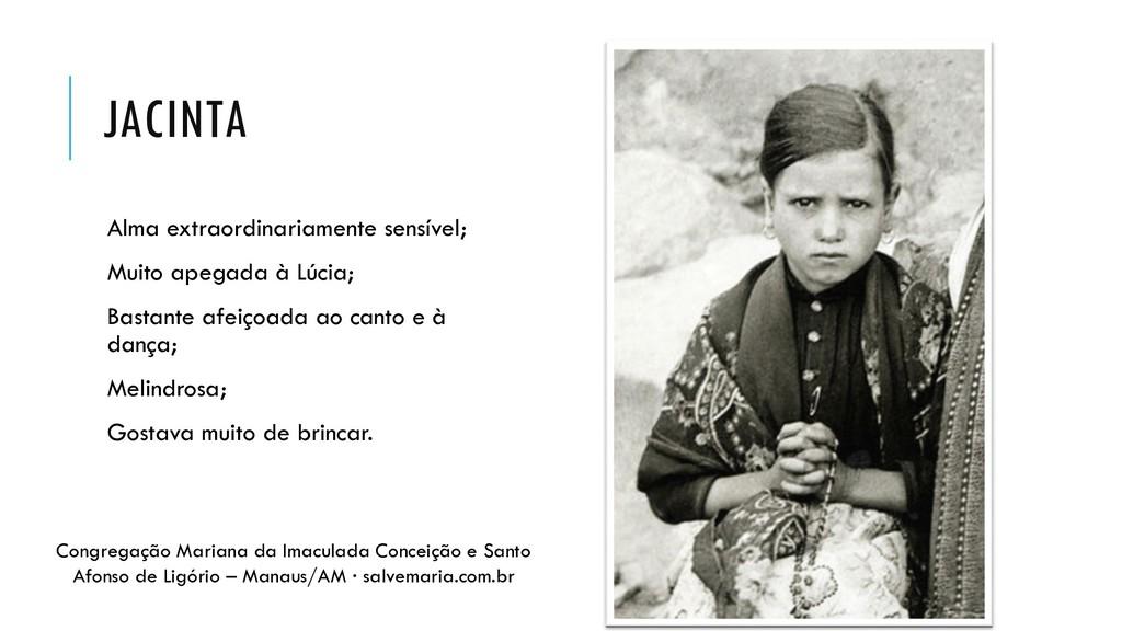 JACINTA Alma extraordinariamente sensível; Muit...