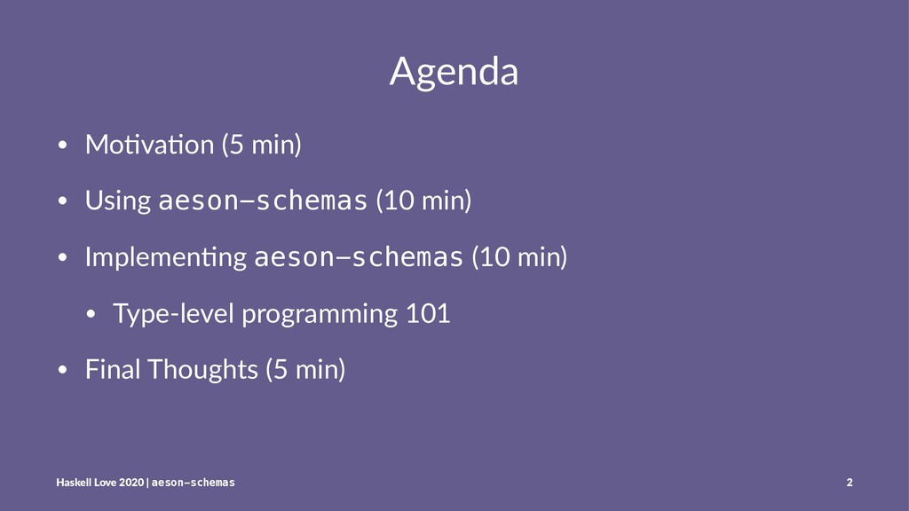 Agenda • Mo$va$on (5 min) • Using aeson-schemas...