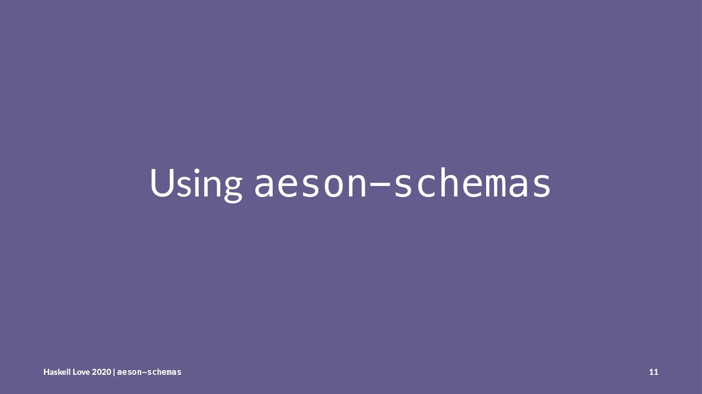 Using aeson-schemas Haskell Love 2020 | aeson-s...