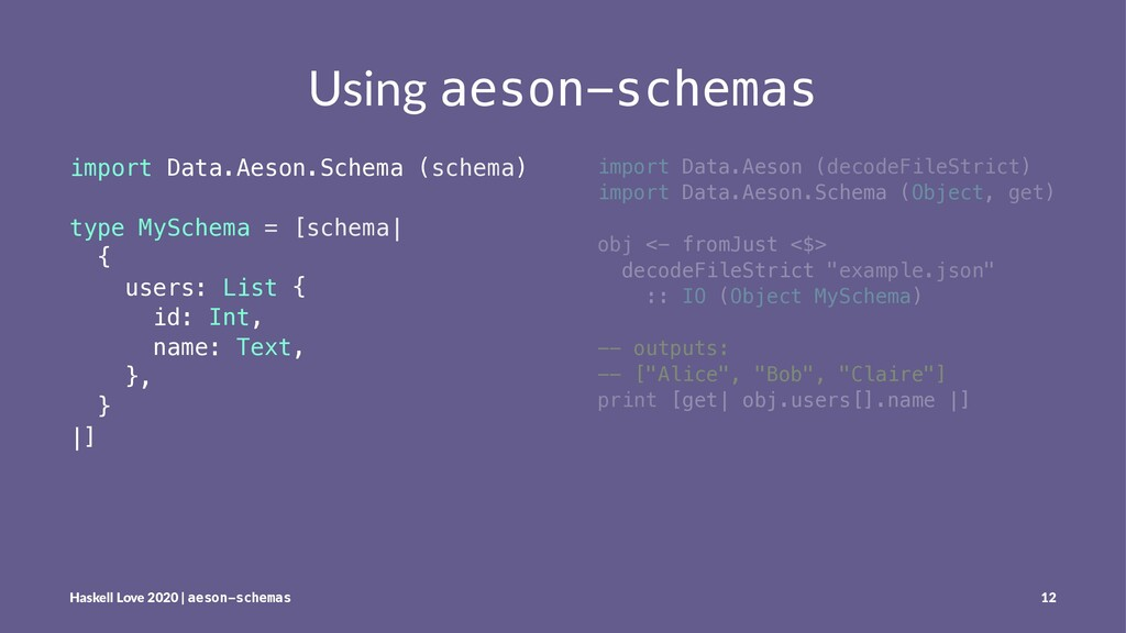 Using aeson-schemas import Data.Aeson.Schema (s...