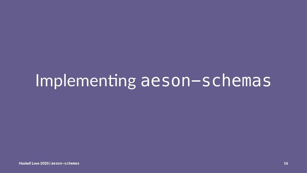 Implemen'ng aeson-schemas Haskell Love 2020 | a...