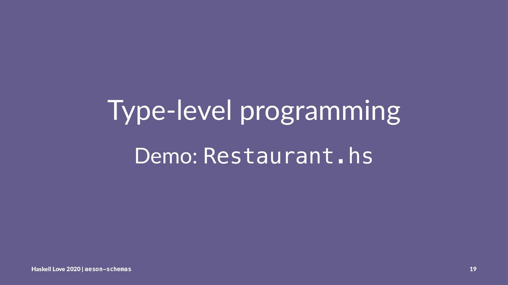 Type-level programming Demo: Restaurant.hs Hask...