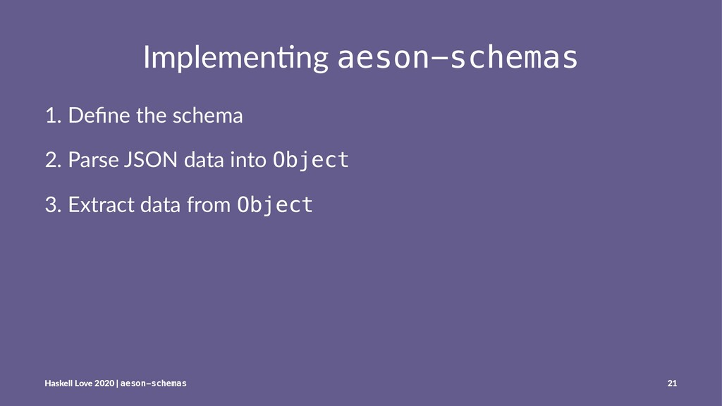 Implemen'ng aeson-schemas 1. Define the schema 2...
