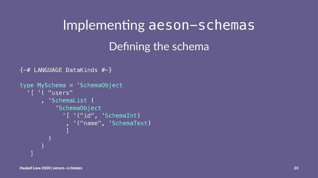 Implemen'ng aeson-schemas Defining the schema {-...