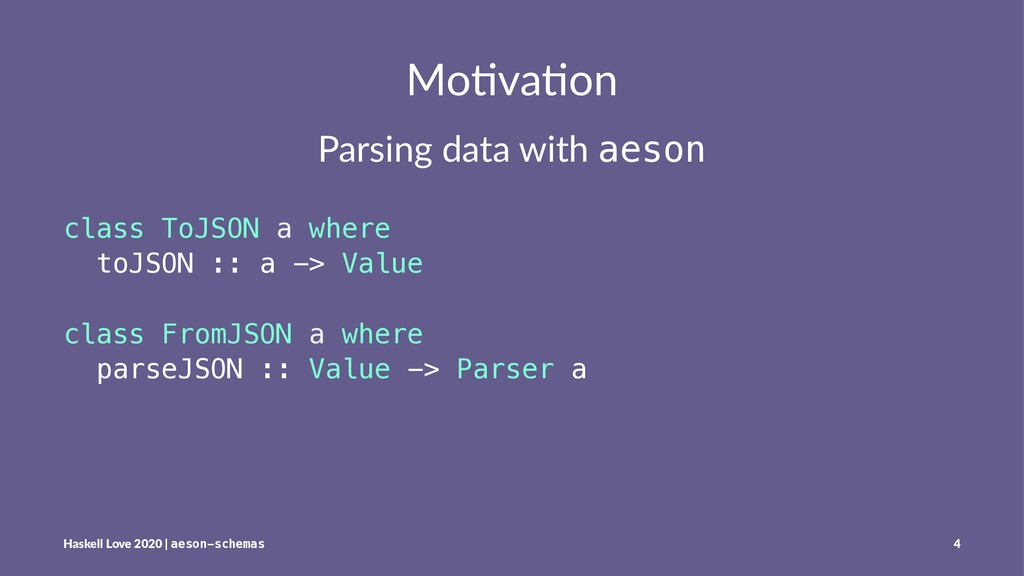 Mo#va#on Parsing data with aeson class ToJSON a...
