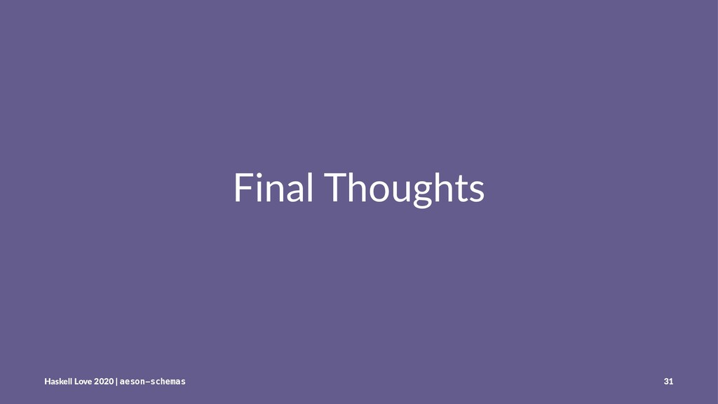 Final Thoughts Haskell Love 2020 | aeson-schema...