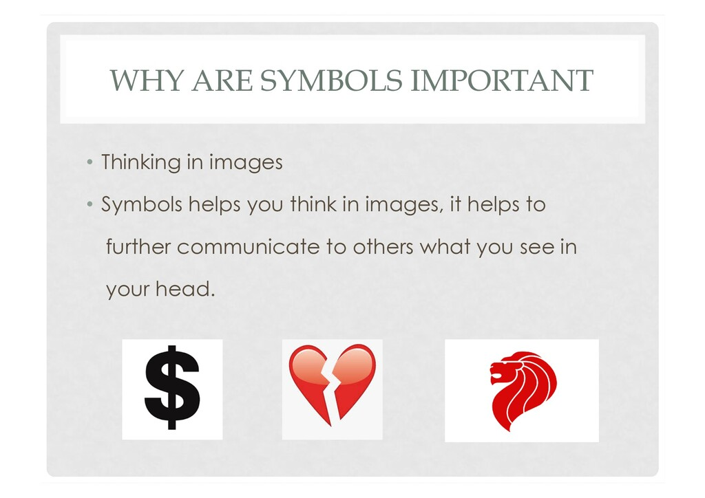 WHY ARE SYMBOLS IMPORTANT •  Thinking in images...