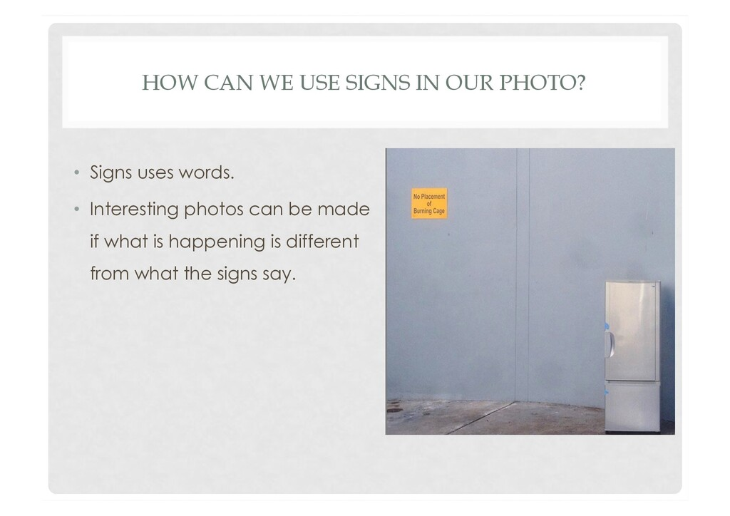 HOW CAN WE USE SIGNS IN OUR PHOTO? •  Signs use...