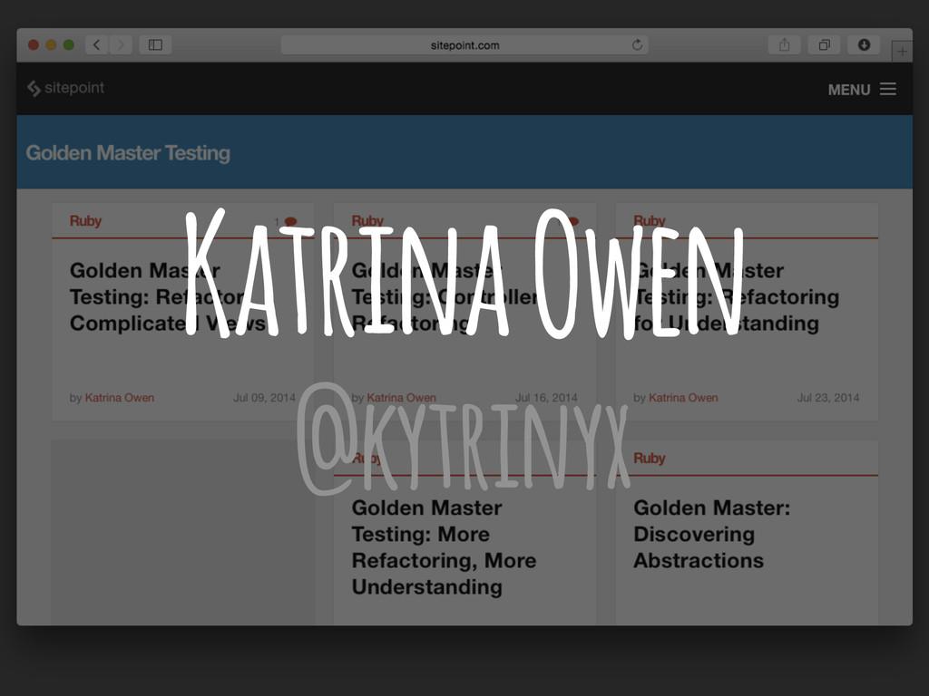 Katrina Owen @kytrinyx