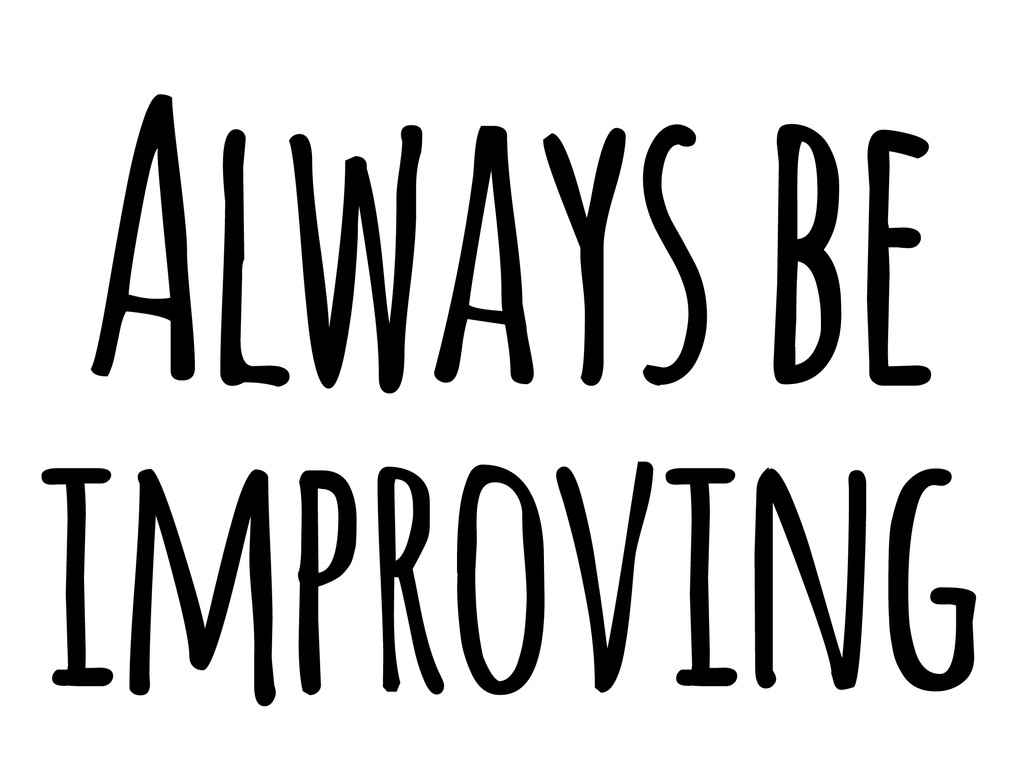Always be improving