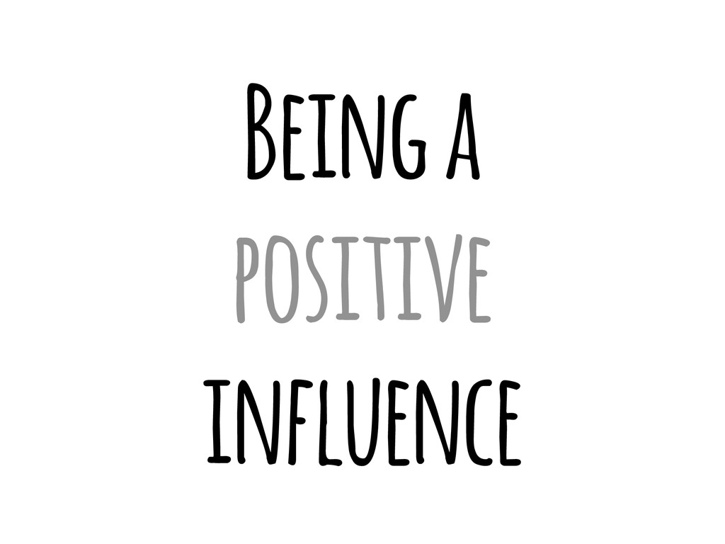 Being a positive influence