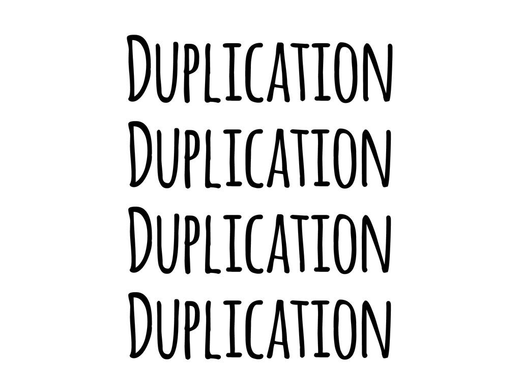 Duplication Duplication Duplication Duplication