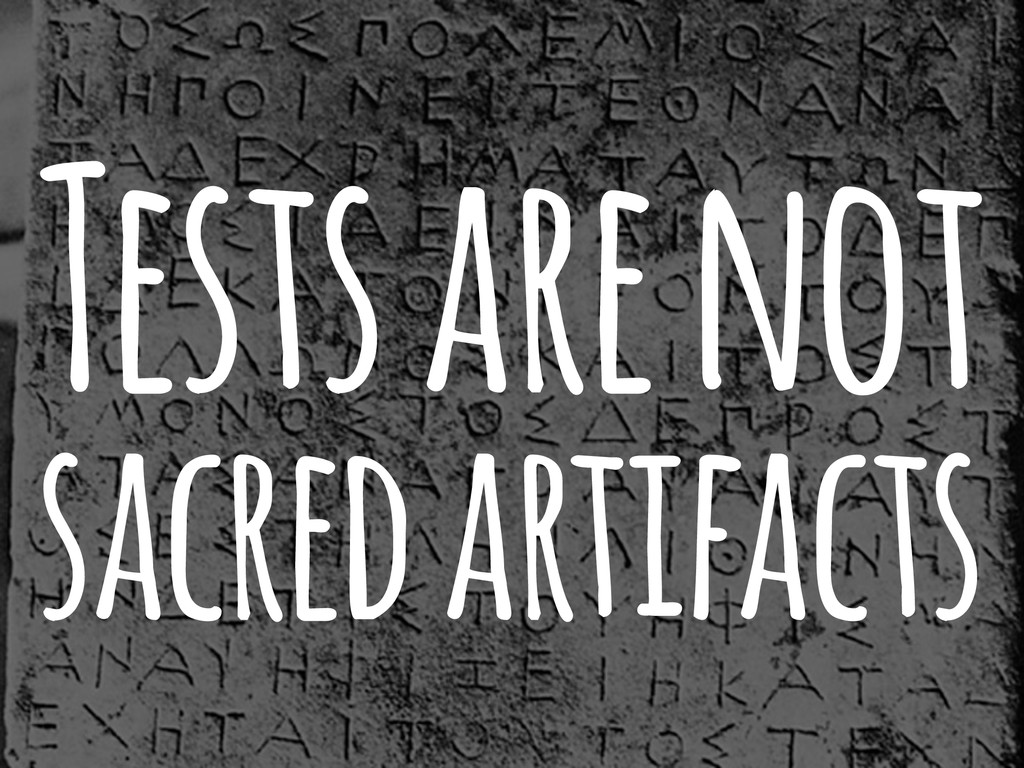 Tests are not sacred artifacts