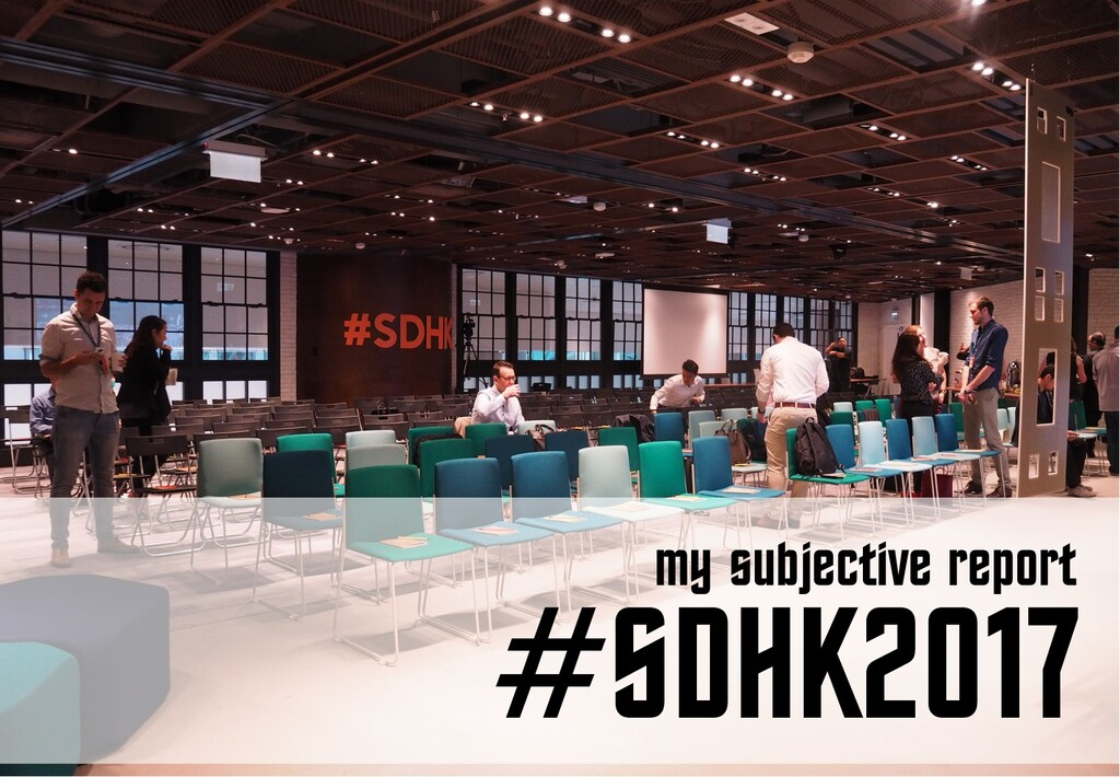 #SDHK2017 my subjective report
