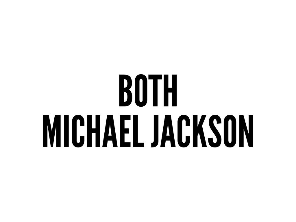 BOTH MICHAEL JACKSON
