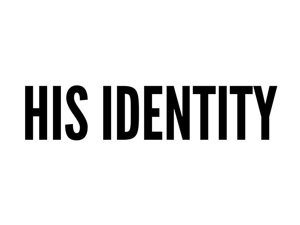 HIS IDENTITY