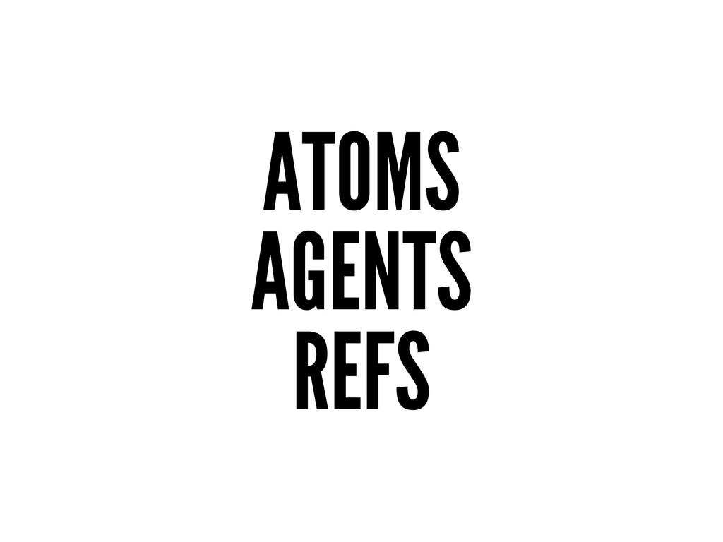 ATOMS AGENTS REFS