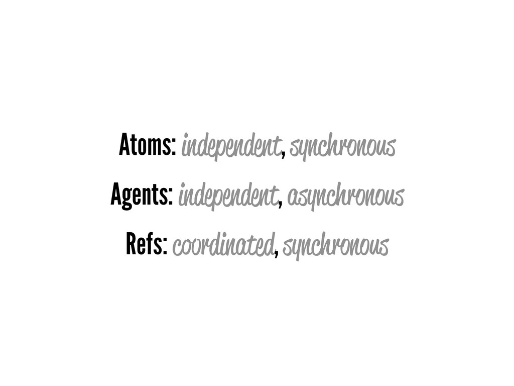 Atoms: independent, synchronous Agents: indepen...