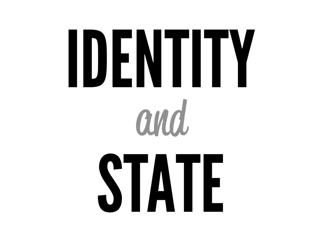 IDENTITY and STATE