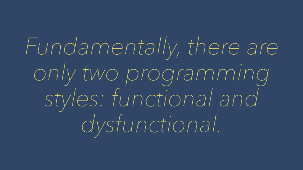 Fundamentally, there are only two programming s...
