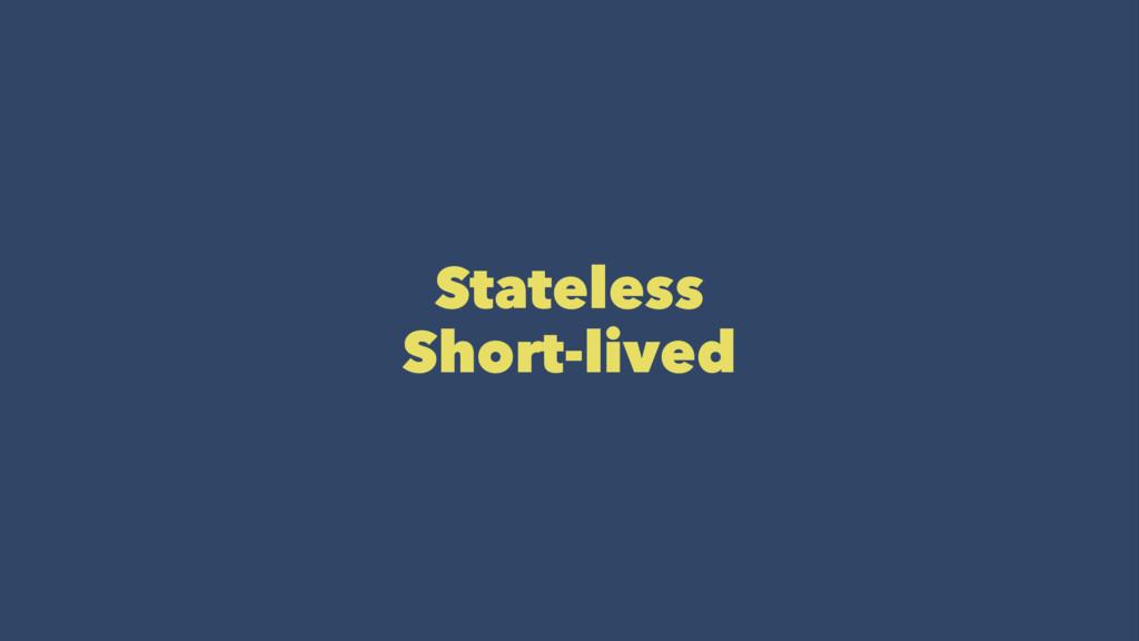 Stateless Short-lived