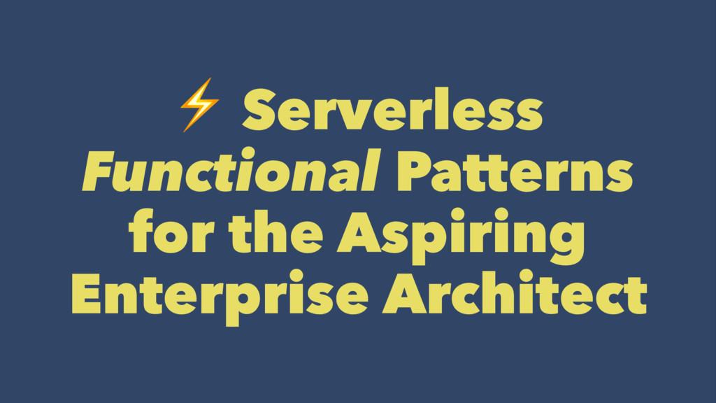 ⚡ Serverless Functional Patterns for the Aspiri...