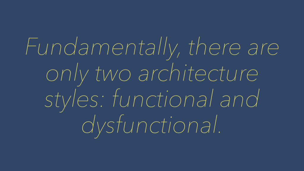 Fundamentally, there are only two architecture ...