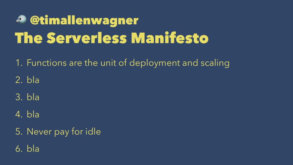 ! @timallenwagner The Serverless Manifesto 1. F...
