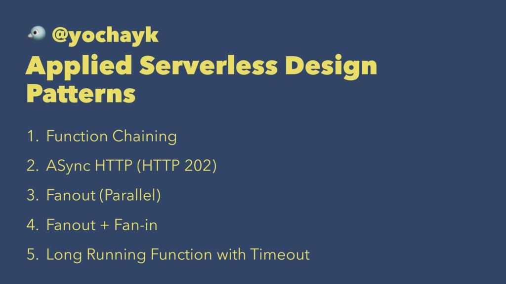 ! @yochayk Applied Serverless Design Patterns 1...