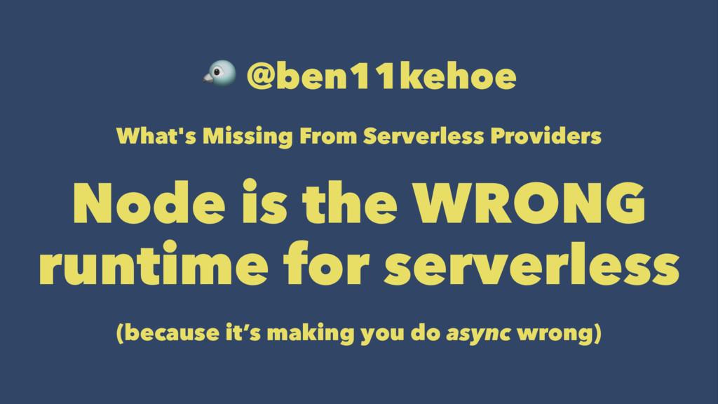 ! @ben11kehoe What's Missing From Serverless Pr...