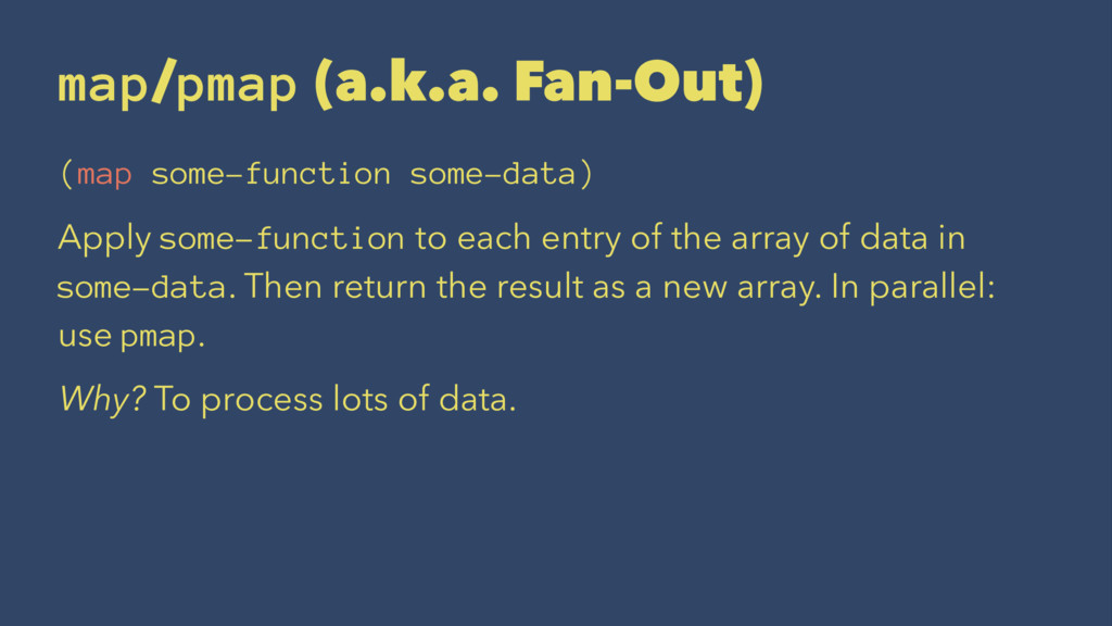 map/pmap (a.k.a. Fan-Out) (map some-function so...