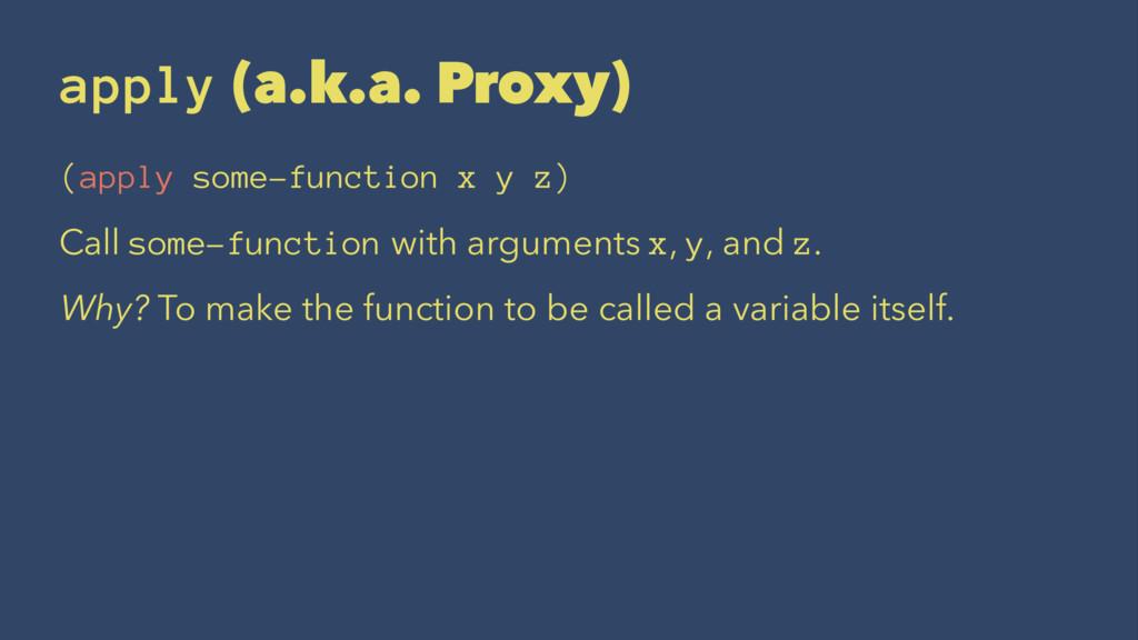 apply (a.k.a. Proxy) (apply some-function x y z...