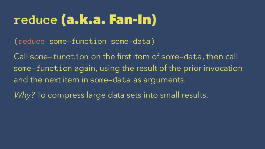 reduce (a.k.a. Fan-In) (reduce some-function so...