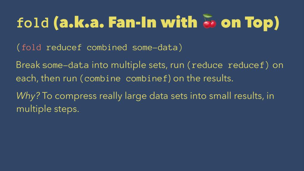 fold (a.k.a. Fan-In with on Top) (fold reducef ...