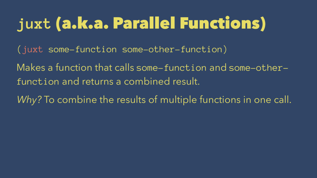 juxt (a.k.a. Parallel Functions) (juxt some-fun...