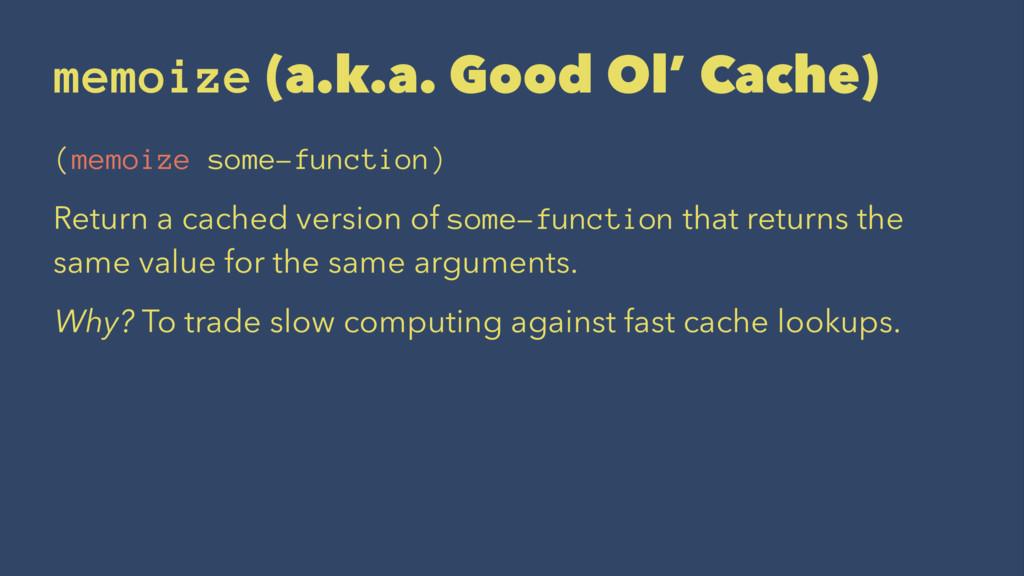 memoize (a.k.a. Good Ol' Cache) (memoize some-f...